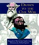 Drawn to the Civil War, J. Stephen Lang, 0895871866