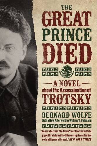 The Great Prince Died: A Novel about the Assassination of Trotsky by Wolfe Bernard (2015-09-07) Paperback