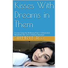Kisses with Dreams in Them: A Love Song for Bethany Part 2 A Romance Novel for the 21st Century Christian