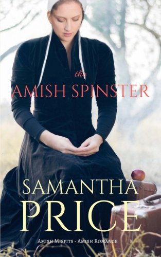 The Amish Spinster: Amish Romance (Amish Misfits) (Volume 3)