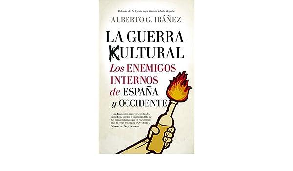 La guerra cultural: Los Enemigos internos De España y Occidente: Amazon.es: Ibáñez, Alberto G.: Libros