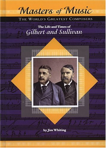 Download The Life and Times of Gilbert and Sullivan: The World's Greatest Composers (Masters of Music) ebook
