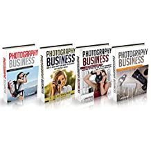 Photography Business: 4 Manuscripts - Adventure Sports Photography, Portrait Parties, Music Business Photography, Real Estate Photography