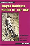 Front cover for the book Royal Robbins: Spirit of the Age (Climbing Classics) by Pat Ament