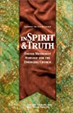 In Spirit and Truth : United Methodist Worship for the Emerging Church, Phillips, L. Edward and Phillips, Sara Webb, 088177278X