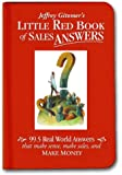 Little Red Book of Sales Answers: 99.5 Real World Answers That Make Sense, Make Sales, and Make Money