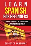 Spanish: Learn Spanish for Beginners - Easy Step-by-Step Method to Start Learning Spanish Today (English and Spanish Edition)
