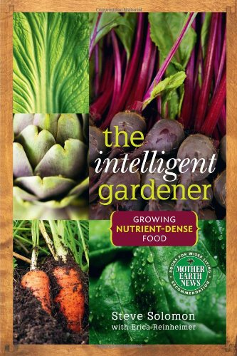 The Intelligent Gardener: Growing Nutrient Dense Food