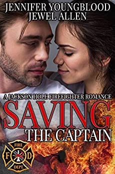 Saving the Captain (Jackson Hole Firefighter Romance Book 5) by [Youngblood, Jennifer, Allen, Jewel]