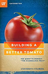 Building a Better Tomato: The Quest to Perfect The Scandalous Fruit (Gatorbytes)
