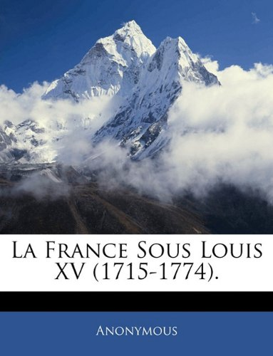 La France Sous Louis XV (1715-1774). (French Edition) ebook