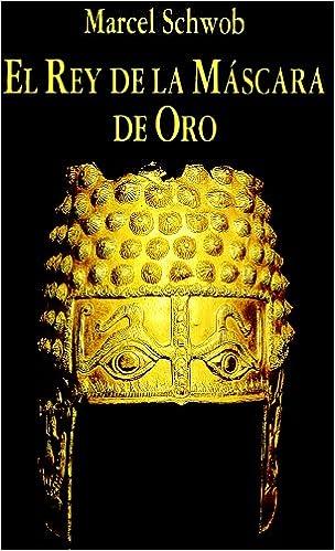 Rey de la Máscara de Oro, El: Marcel Schwob: 9788478131051: Amazon.com: Books