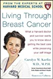 Living Through Breast Cancer - PB: What a Harvard Doctor and Survivor Wants You to Know About Getting the Best Care While Preserving Your Self-image