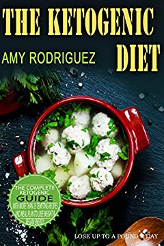 The Ketogenic Diet: The Complete Ketogenic Diet Guide, with More Than 25 Tempting Recipes and Meal Plan to Lose Weight & Regain Energy