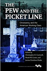 The Pew and the Picket Line: Christianity and the American Working Class (Working Class in American History) Kindle Edition