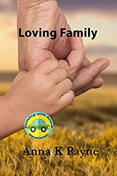 Loving Family: A Driving With Anna Devotional by [Payne, Anna K]