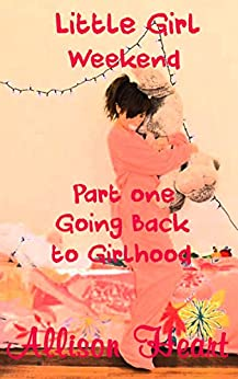 Download for free Little Girl Weekend: Going Back to Girlhood