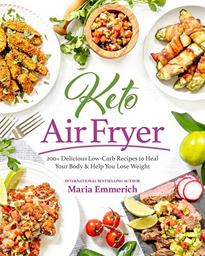 Keto Air Fryer: 200+ Delicious Low-Carb Recipes to Heal Your Body & Help You Lose Weight by Maria Emmerich