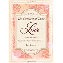 Greatest of These Is Love: Inspiration from 1 Corinthians 13 by Jan Cline (2014-02-01)