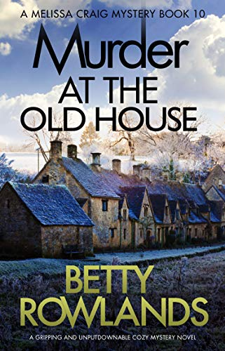 Murder at the Old House: A gripping and unputdownable cozy mystery novel (A Melissa Craig Mystery Book 10) by [Rowlands, Betty]