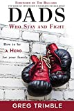 img - for Dads Who Stay and Fight: How to Be a Hero for Your Family book / textbook / text book