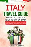 Italy travel guide: essential tips for first-timers in Italy: How to travel Italy: Rome, Florence, Venice, Milan, Sicily and much more