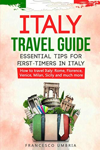 51W2qZYrWcL - Italy travel guide: essential tips for first-timers in Italy: How to travel Italy: Rome, Florence, Venice, Milan, Sicily and much more