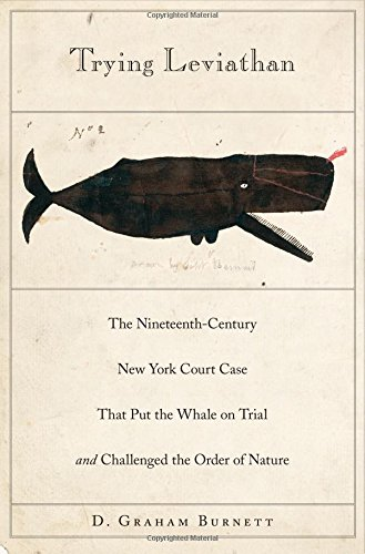 trying-leviathan-the-nineteenth-century-new-york-court-case-that-put-the-whale-on-trial-and-challeng