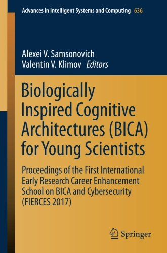 Biologically Inspired Cognitive Architectures (BICA) for Young Scientists: Proceedings of the First International Early Research Career Enhancement in Intelligent Systems and Computing