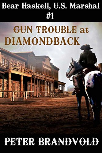GUN TROUBLE AT DIAMONDBACK (Bear Haskell, U.S. Marshal Book 1)