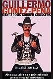 Dangerous Border Crossers, Guillermo Gómez-Peña, 0415182379