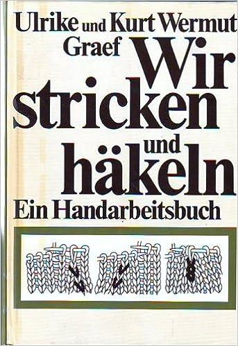 Wir Stricken Und Häkeln Ein Handarbeitsbuch Amazonde Ulrike
