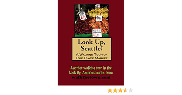 A Walking Tour of Seattle, Washington - Pike Place Market (Look Up, America!)