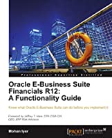 Oracle E-Business Suite Financials R12: A Functionality Guide Front Cover
