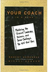 Your Coach (in a Book): Mastering the Trickiest Leadership, Business, and Career Challenges You Will Ever Face Hardcover