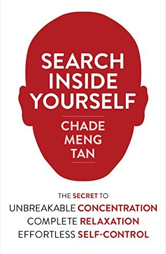 Search Inside Yourself: The Secret to Unbreakable Concentration, Complete Relaxation and Effortless Self-Control by Chade-Meng Tan (2013-05-09)