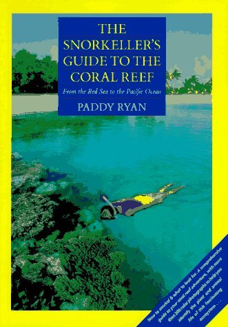 The Snorkeller's Example to the Coral Reef: From the Red Sea to the Pacific Ocean by Paddy Ryan (1994-04-01)
