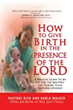 img - for How to Give Birth in the Presence of the Lord: A Biblical Guide to be Fit for the Masters Use During Your Birthing Journey book / textbook / text book