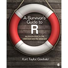 A Survivor's Guide to R: An Introduction for the Uninitiated and the Unnerved