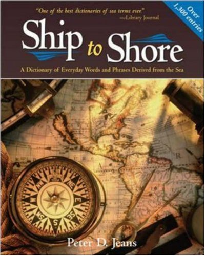 SHIP TO SHORE: A Dictionary of Everyday Words and Phrases Derived from the Sea by International Marine/Ragged Mountain Press