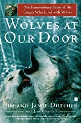 Wolves at Our Door : The Extraordinary Story of the Couple Who Lived with Wolves by Dutcher, Jim, Dutcher, Jamie [Paperback(2003/2/4)] Unknown Binding