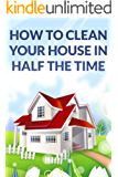 Confessions Of A Maid: How To Clean Your House In Half The Time