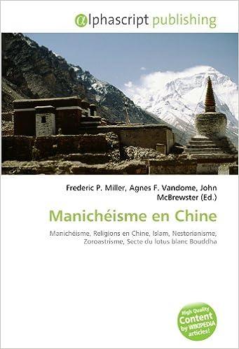 Livres gratuits Manichéisme en Chine: Manichéisme, Religions en Chine, Islam, Nestorianisme, Zoroastrisme, Secte du lotus blanc Bouddha pdf