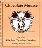 Chocolate Mousse and Other Fabulous Chocolate Creations, Betty M. Potter, 0913703117