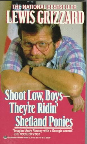 Shoot Low, Boys - They'Re Ridin' Shetland Ponies by Lewis Grizzard