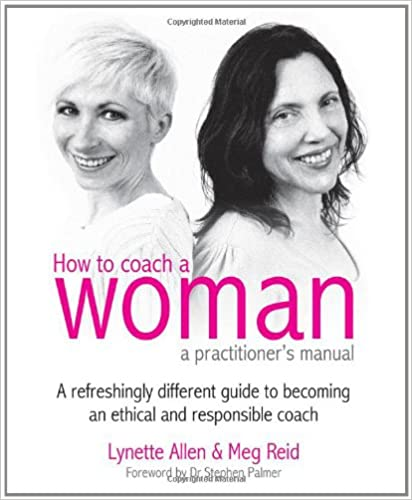 How to Coach a Woman: A Practitioner's Manual