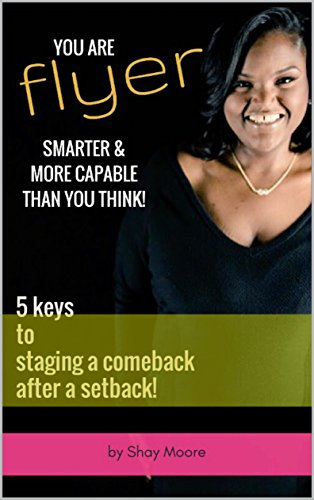 Search : You Are FLYER, SMARTER & More CAPABLE Than You Think! : 5 Keys to Staging a Comeback after a Setback!