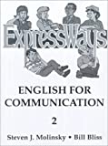 Expressways Bk. 2A : English for Communication, Molinsky, Steven J. and Bliss, Bill, 0132983656