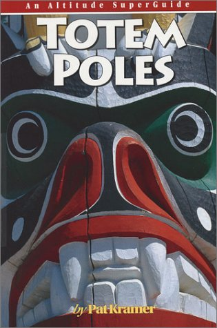 Totem Poles: An Altitude SuperGuide (Culture and History Superguides) (Poles Totem Indian American Native)