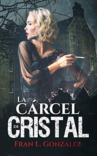 La carcel de cristal El thriller psicologico con la esencia de una novela historica | EN OF
